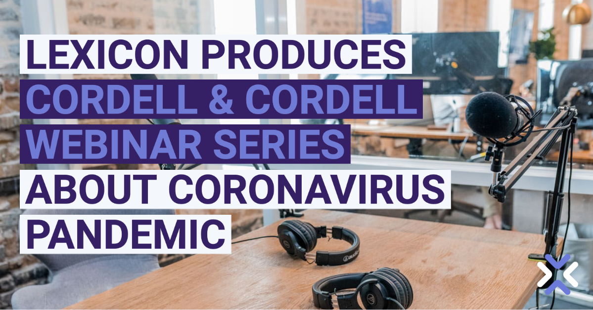 Lexicon Produces Cordell & Cordell Webinar Series About Coronavirus Pandemic