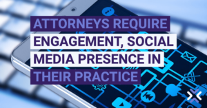 Attorneys Require Engagement, Social Media Presence in Their Practice