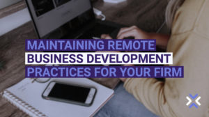 Maintaining Remote Business Development Practices for Your Firm